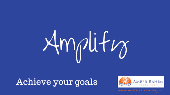 Why amplification is the key to achieving your goals