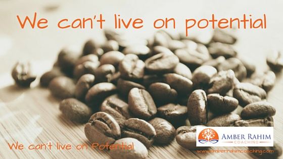 We can't live on Potential